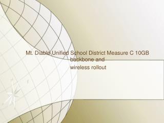 Mt. Diablo Unified School District Measure C 10GB backbone  and wireless  rollout