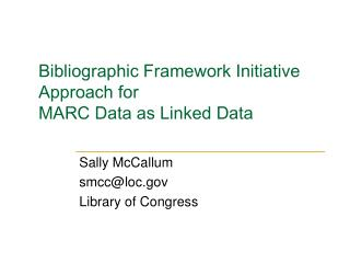 Bibliographic Framework Initiative  Approach for  MARC Data as Linked Data