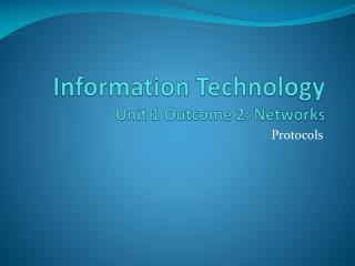 Information Technology Unit  1 Outcome 2:  Networks