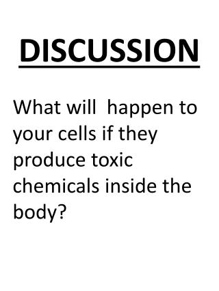 What will  happen to your cells if they produce toxic chemicals inside the body?