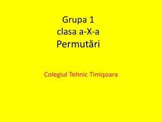 Grupa  1  clasa a-X-a Permut ări