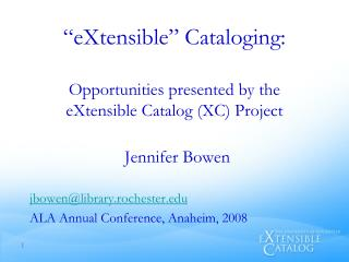 """ eXtensible "" Cataloging:  Opportunities presented by the  eXtensible  Catalog (XC) Project"