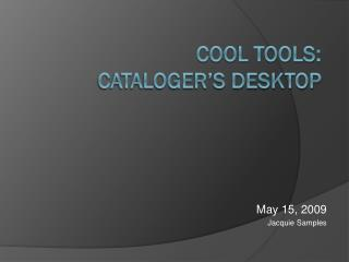 Cool Tools:   Cataloger's Desktop