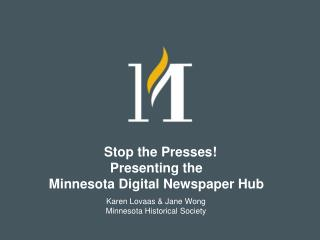 Stop the Presses!  Presenting the  Minnesota Digital Newspaper Hub