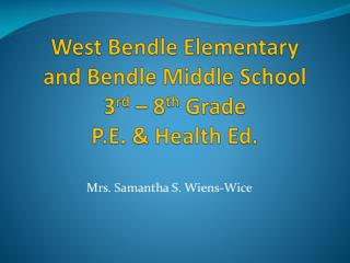 West Bendle Elementary  and Bendle Middle School 3 rd  – 8 th  Grade  P.E. & Health Ed.