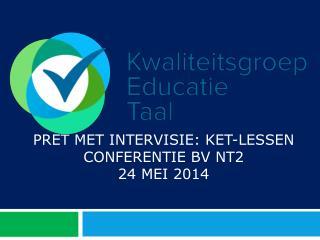 pret met intervisie:  ket-lessen Conferentie BV NT2 24 mei 2014