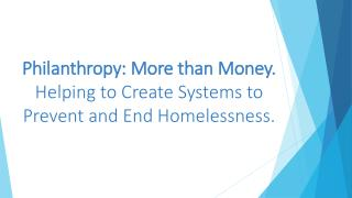 Philanthropy: More than Money.  Helping to Create Systems to Prevent and End Homelessness.