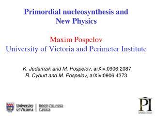 K.  Jedamzik  and M .  Pospelov,  arXiv:0906.2087 R.  Cyburt  and M. Pospelov,  arXiv:0906.4373