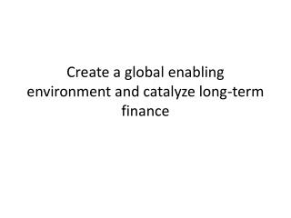 Create a global enabling environment and catalyze long-term finance