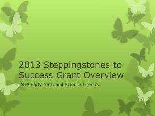 2013 Steppingstones to Success Grant Overview