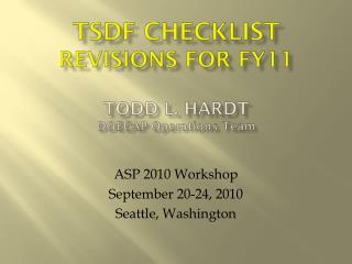 TSDF Checklist  Revisions for FY11 Todd L. Hardt DOECAP Operations Team