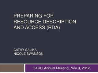 PREPARING FOR Resource  Description and Access (RDA) Cathy Salika Nicole Swanson