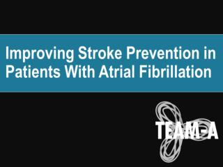 Improving Stroke Prevention in Patients With  Atrial  Fibrillation