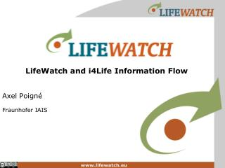 LifeWatch and  i4Life Information  Flow Axel Poigné Fraunhofer  IAIS