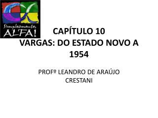 CAPÍTULO 10 VARGAS: DO ESTADO NOVO A 1954