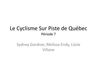 Le Cyclisme Sur Piste de Québec Période 7