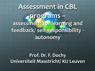 Prof. Dr.  F. Dochy Universiteit Maastricht/ KU Leuven