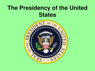 The Presidency of the United States