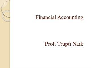 Financial Accounting Prof. Trupti Naik