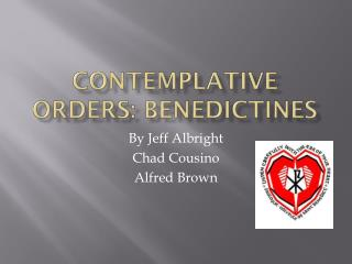 Contemplative Orders: Benedictines