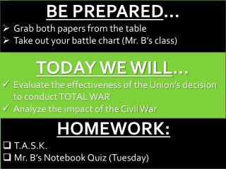 BE PREPARED … Grab  both papers  from the table Take out your battle chart (Mr. B's class)