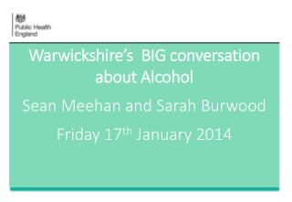 Warwickshire's  BIG conversation about Alcohol Sean Meehan and Sarah Burwood