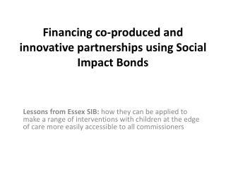 Financing co-produced and innovative partnerships using Social Impact Bonds