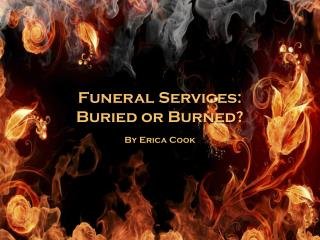 Funeral Services: Buried or Burned?