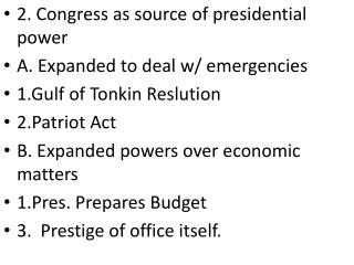 2. Congress as source of presidential power A. Expanded to deal w/ emergencies