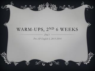 Warm-ups, 2 nd  6 weeks