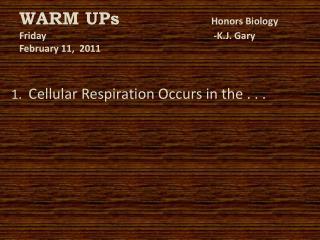 WARM UPs Honors Biology Friday -K.J. Gary February 11,  2011