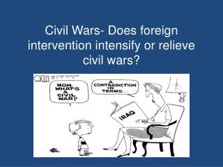 Civil Wars- Does foreign intervention intensify or relieve civil wars?