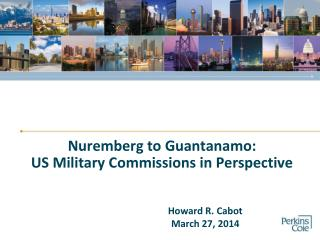 Nuremberg to Guantanamo : US  Military Commissions in Perspective