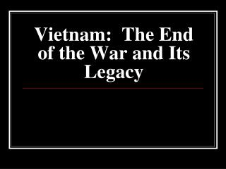 Vietnam:  The End of the War and Its Legacy