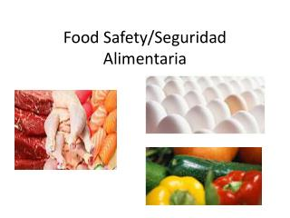 Food Safety/ Seguridad Alimentaria