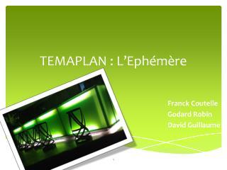 TEMAPLAN : L'Ephémère