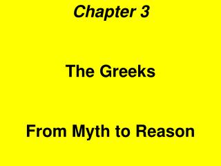 Chapter 3 The Greeks  From Myth to Reason