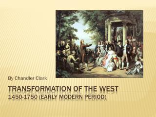 Transformation of the west 1450-1750 (early modern period)