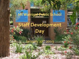 Mt  Warrigal  Public School Staff Development Day January 27 th  2009