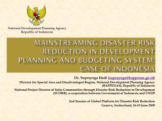 MAINSTREAMING Disaster risk reduction IN DEVELOPMENT PLANNING AND BUDGETING SYSTEM: CASE OF INDONESIA