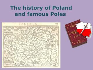 The  history  of  Poland  and  famous Poles