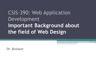 CSIS -390:  Web  Application  Development Important Background about the field of Web Design