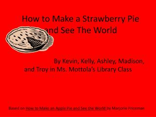 How to Make a Strawberry Pie and See The World