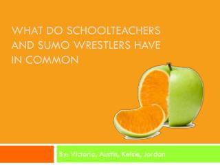 what Do Schoolteachers and Sumo Wrestlers have in common