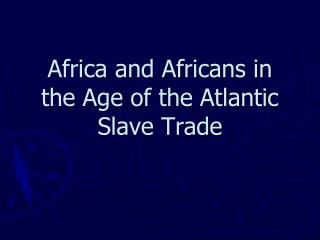 Africa and Africans in the Age of the Atlantic Slave Trade