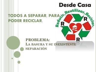 PROBLEMA:  La basura y su inexistente separación