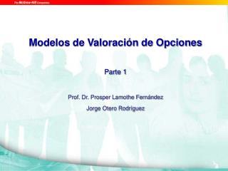 Modelos de Valoraci n de Opciones  Parte 1   Prof. Dr. Prosper Lamothe Fern ndez Jorge Otero Rodr guez