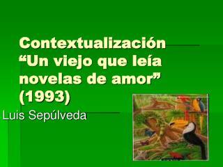 """Contextualización """"Un viejo que leía novelas de amor"""" (1993)"""