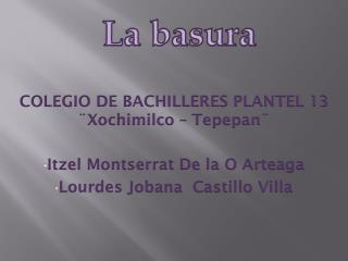 COLEGIO DE BACHILLERES PLANTEL 13 ¨Xochimilco – Tepepan¨ Itzel Montserrat De la O Arteaga