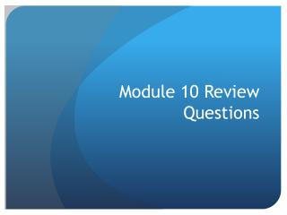 Module 10 Review Questions
